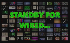 Standyby for Wired...